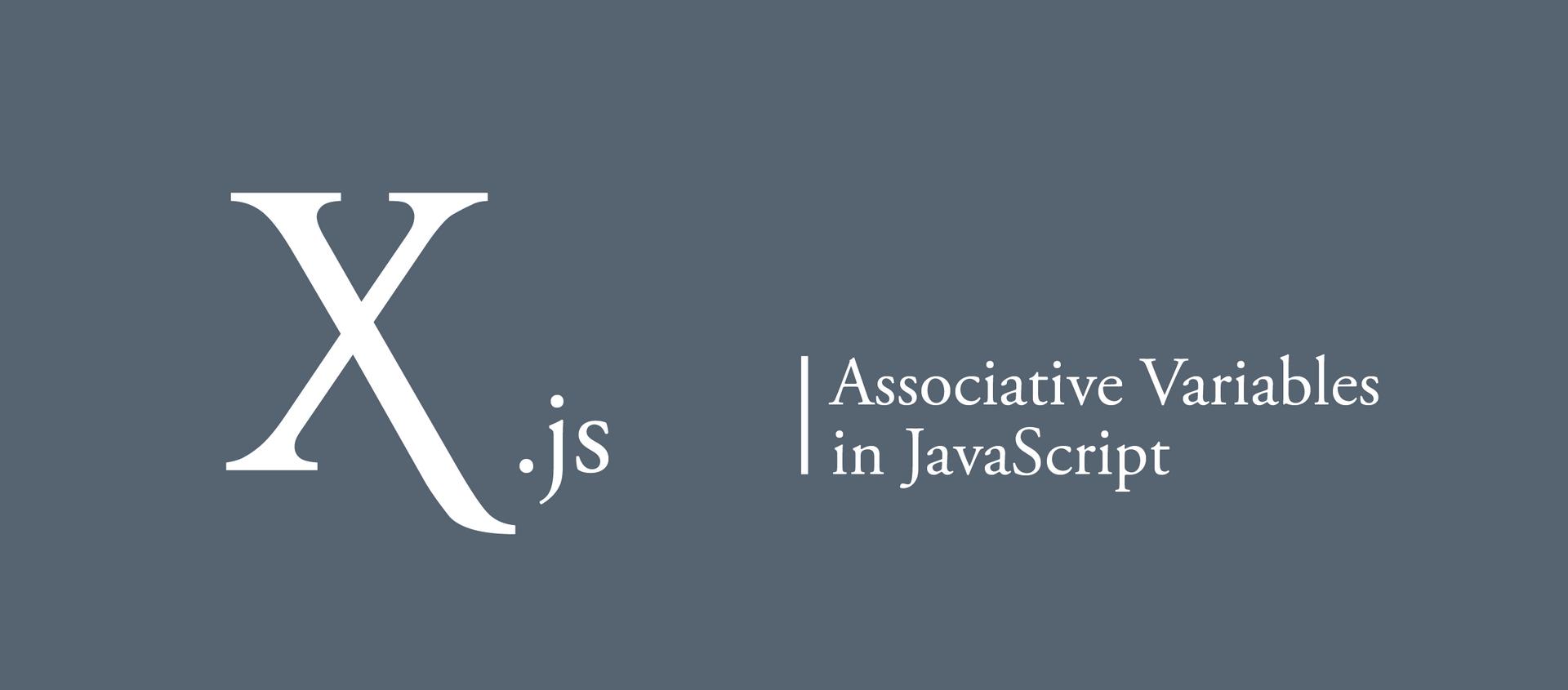 X.js | Associative Variables in JavaScript